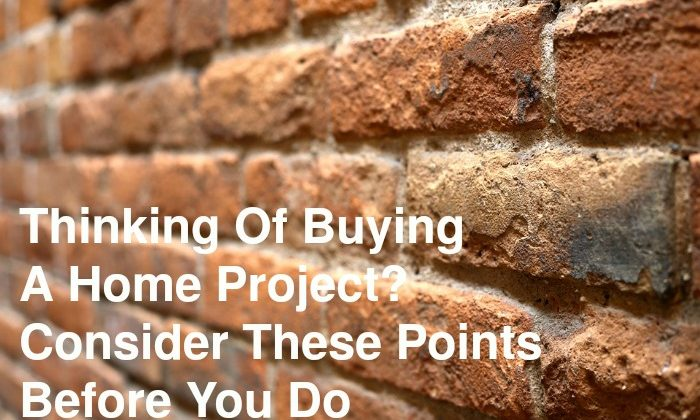 Thinking Of Buying A Home Project?Consider These Points Before You Do