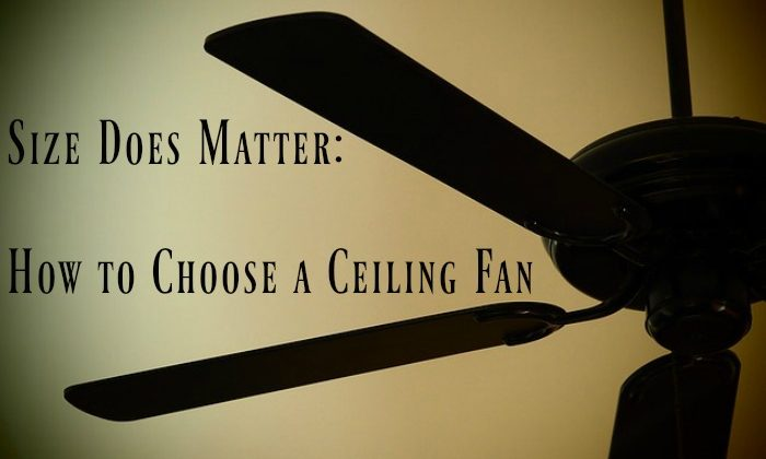 Size Does Matter: How to Choose a Ceiling Fan