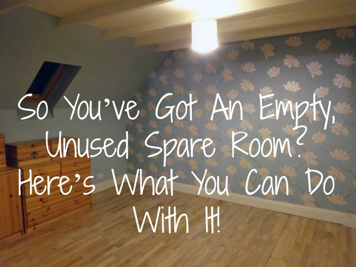 So You've Got An Empty Unused Spare Room Here's What You Can Do With It