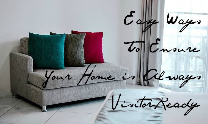Easy Ways To Ensure Your Home is Always Visitor-Ready